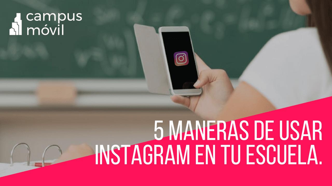 5 Maneras de usar Instagram efectivamente en tu escuela.