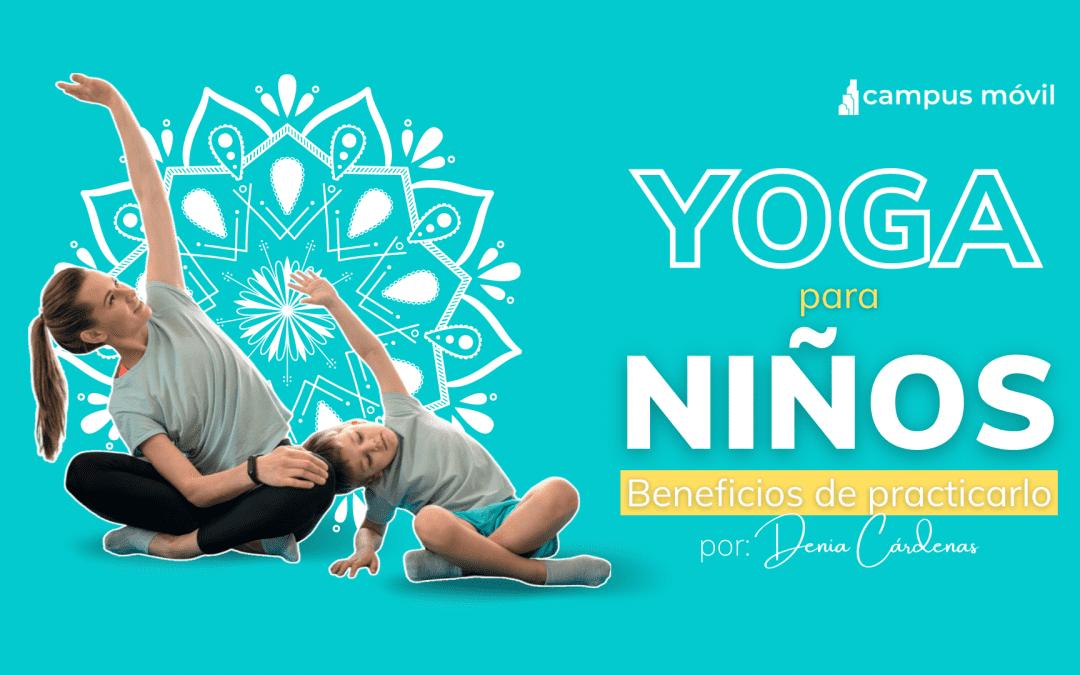 ¿Por qué yoga para niños? Beneficios de practicarlo en el colegio.