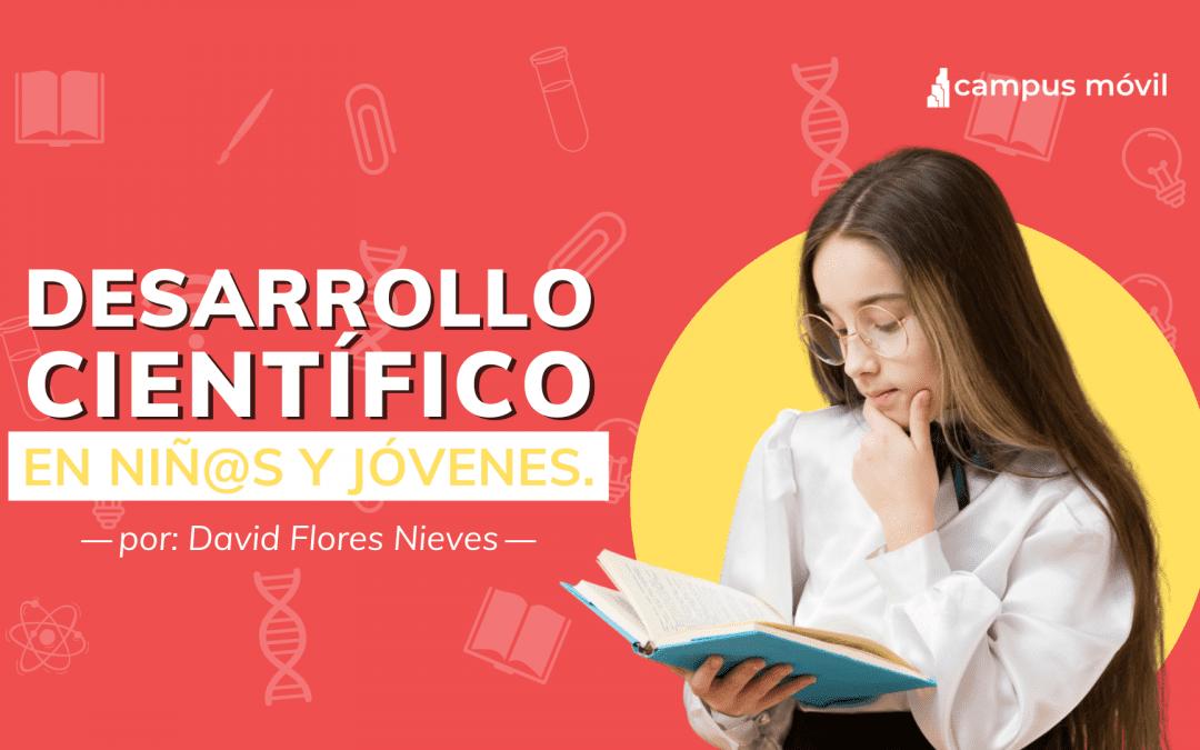 Fomenta el desarrollo científico y tecnológico en tus estudiantes