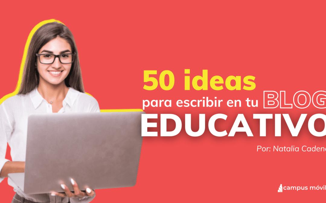Qué puedo escribir en mi Blog Educativo: 50 Ideas.